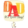 DAD Its Your Day Balloon